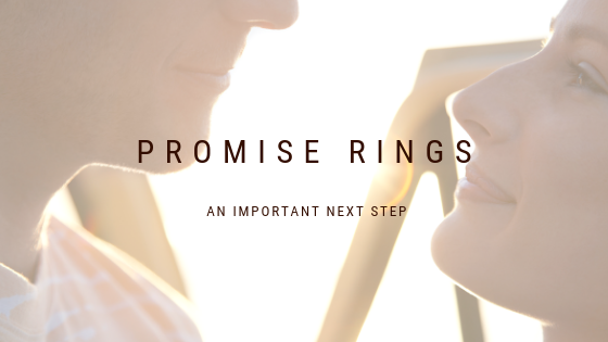 The Meaning Behind Promise Rings & Why They're An Important Next Step